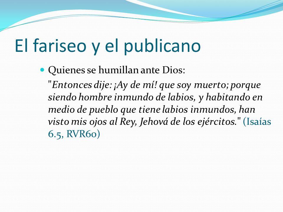 El fariseo y el publicano Quienes se humillan ante Dios: