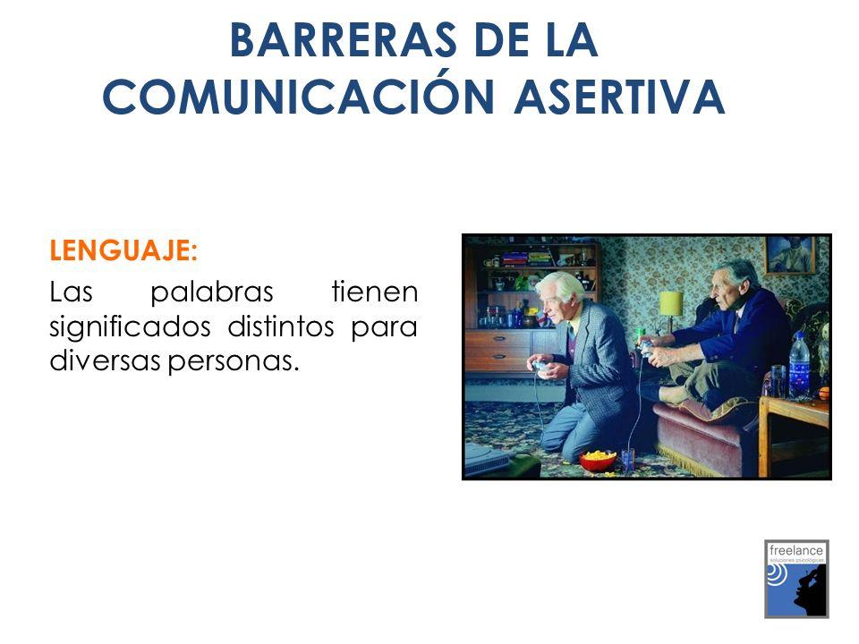 LENGUAJE: Las palabras tienen significados distintos para diversas personas. BARRERAS DE LA COMUNICACIÓN ASERTIVA
