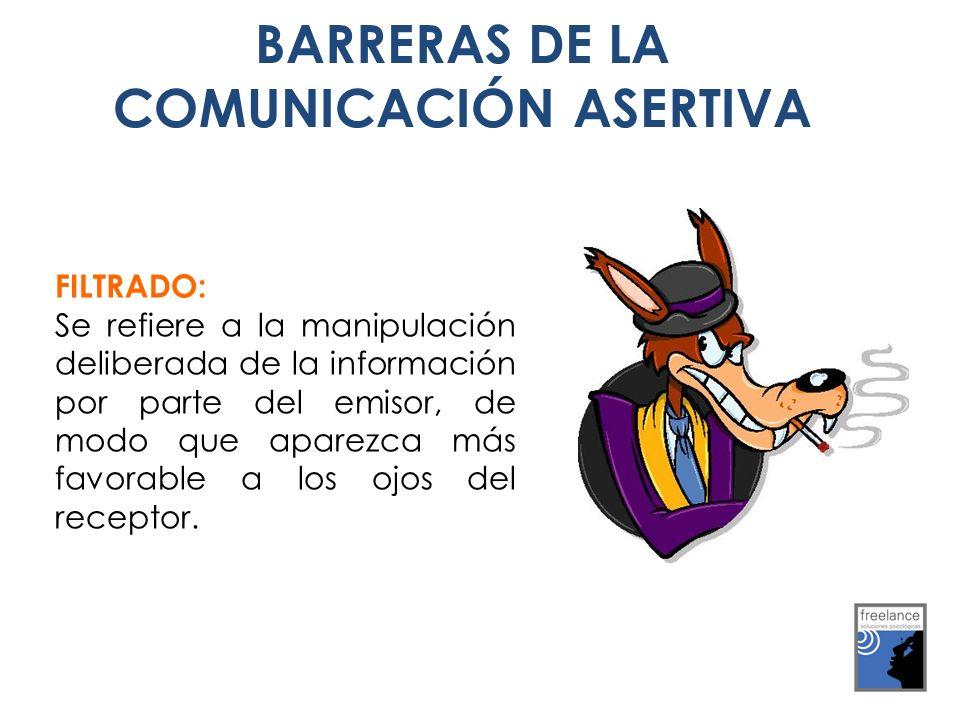 FILTRADO: Se refiere a la manipulación deliberada de la información por parte del emisor, de modo que aparezca más favorable a los ojos del receptor.