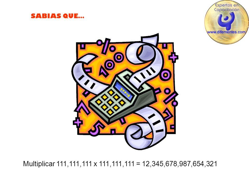 SABIAS QUE… Multiplicar 111,111,111 x 111,111,111 = 12,345,678,987,654,321