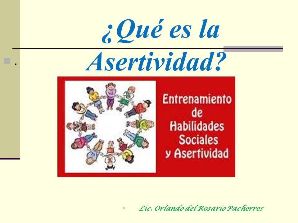 ¿Qué es la Asertividad?. Lic. Orlando del Rosario Pacherres