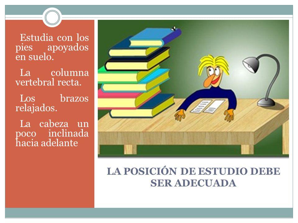 LAS CONDICIONES AMBIENTALES DE TU TRABAJO DE ESTUDIO DEBEN SER Utiliza siempre el mismo lugar de estudio: tu habitación, escritorio, salón, etc.