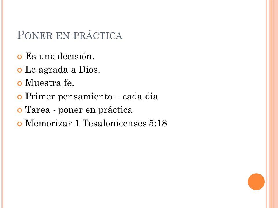 P ONER EN PRÁCTICA Es una decisión. Le agrada a Dios.