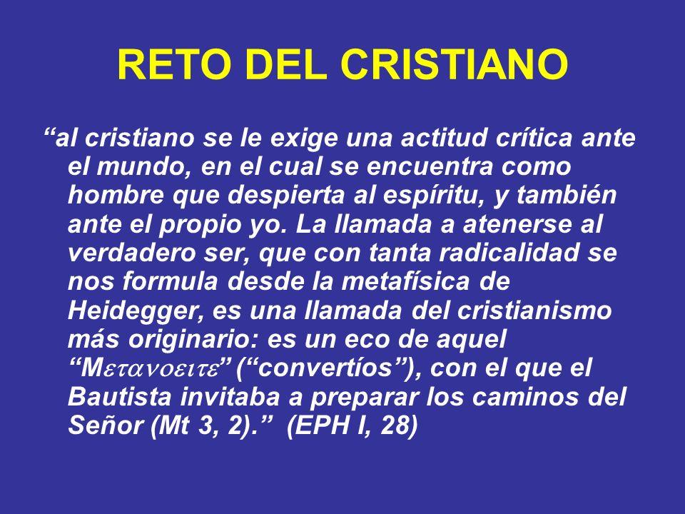 RETO DEL CRISTIANO al cristiano se le exige una actitud crítica ante el mundo, en el cual se encuentra como hombre que despierta al espíritu, y tambié