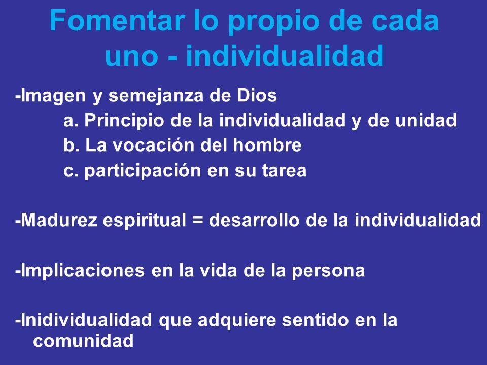 Fomentar lo propio de cada uno - individualidad -Imagen y semejanza de Dios a. Principio de la individualidad y de unidad b. La vocación del hombre c.