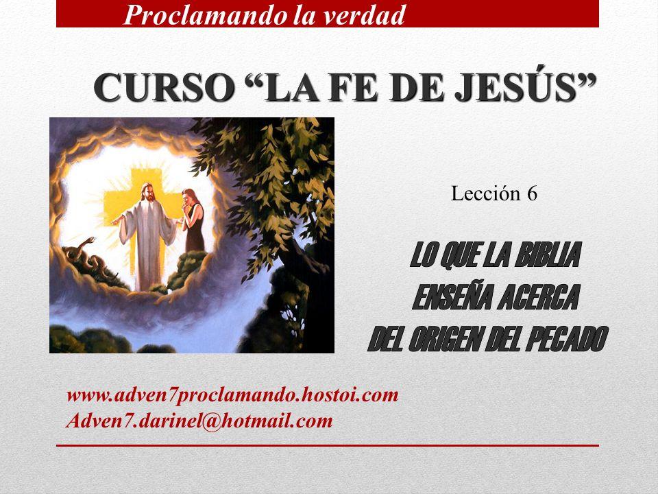 CURSO LA FE DE JESÚS Lección 6 Proclamando la verdad www.adven7proclamando.hostoi.com Adven7.darinel@hotmail.com