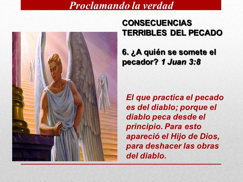 CONSECUENCIAS TERRIBLES DEL PECADO 6.¿A quién se somete el pecador.
