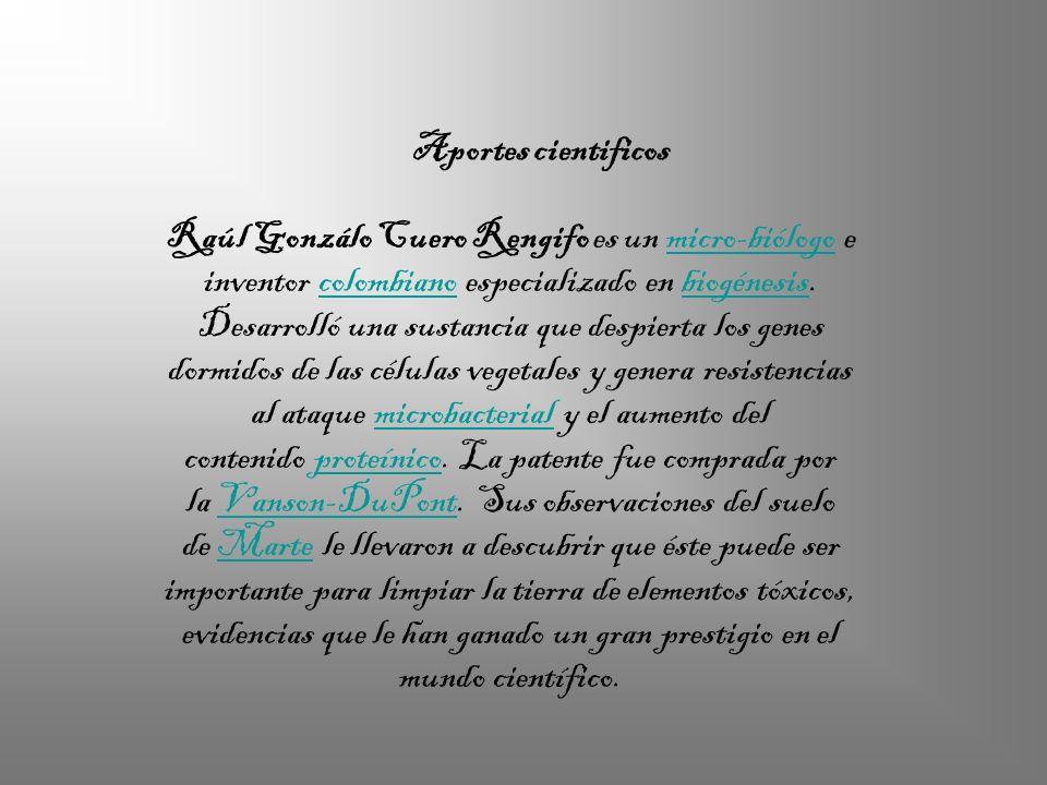 Raúl Gonzálo Cuero Rengifo es un micro-biólogo e inventor colombiano especializado en biogénesis. Desarrolló una sustancia que despierta los genes dor