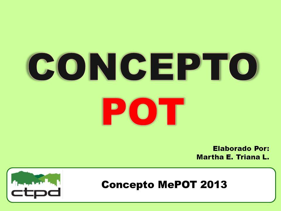 Concepto MePOT 2013 Elaborado Por: Martha E. Triana L.