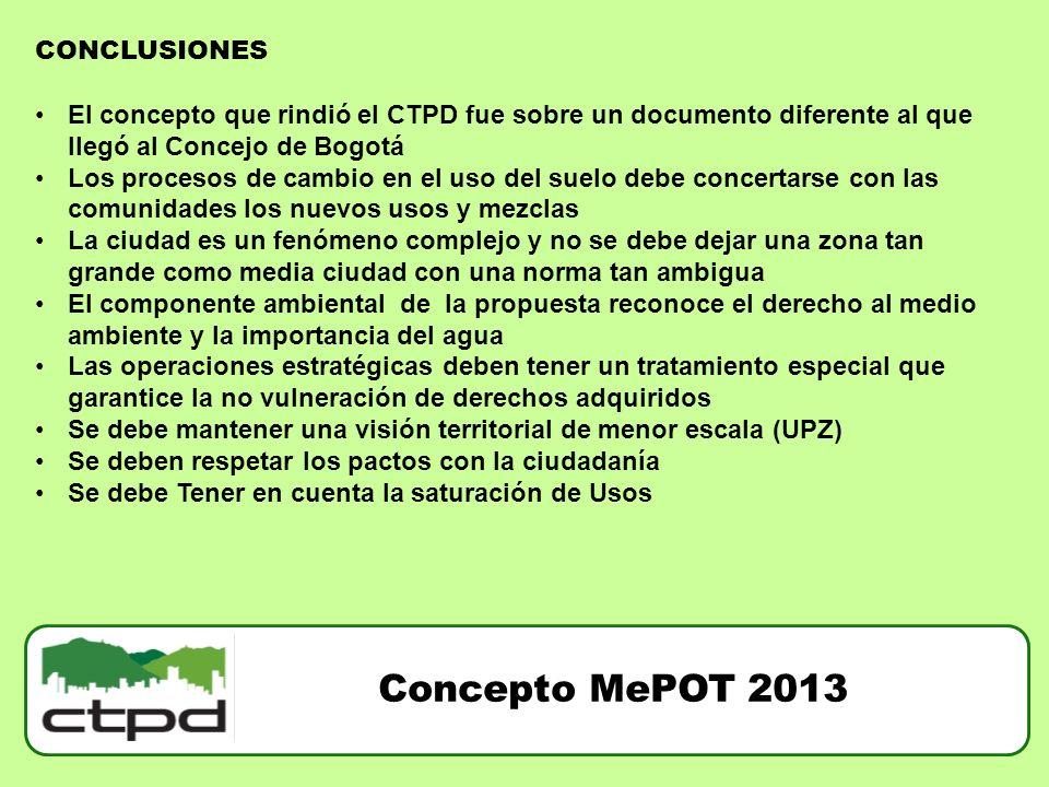 Concepto MePOT 2013 CONCLUSIONES El concepto que rindió el CTPD fue sobre un documento diferente al que llegó al Concejo de Bogotá Los procesos de cam