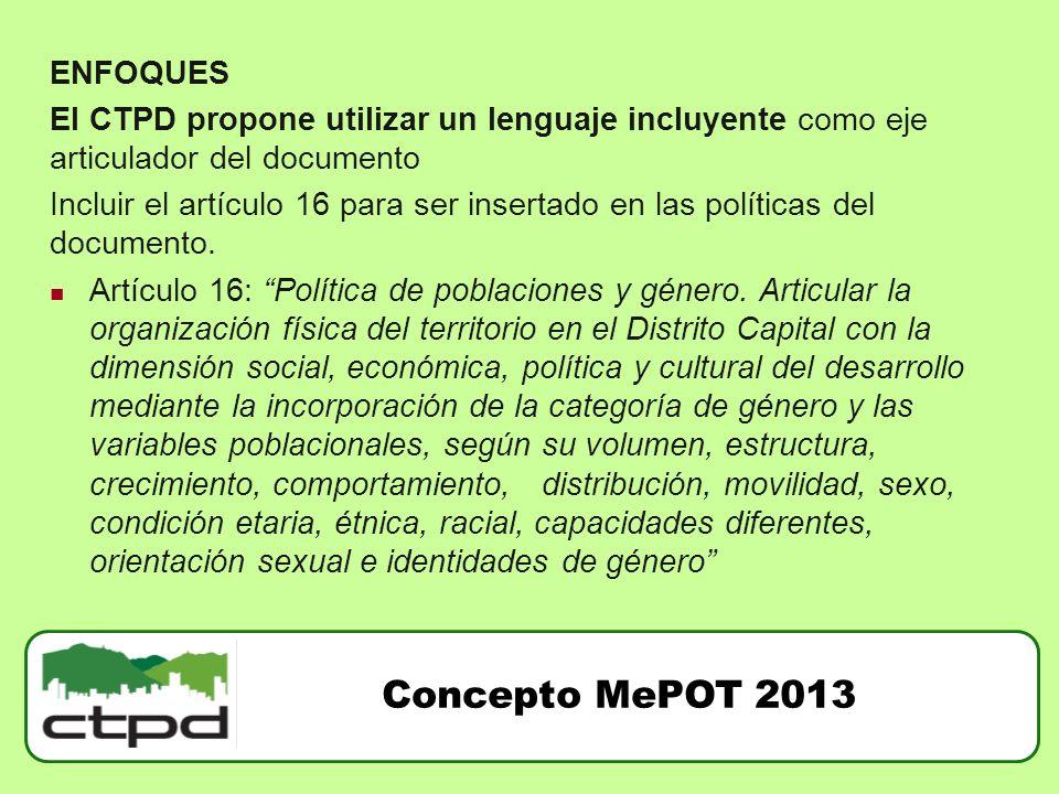 ENFOQUES El CTPD propone utilizar un lenguaje incluyente como eje articulador del documento Incluir el artículo 16 para ser insertado en las políticas