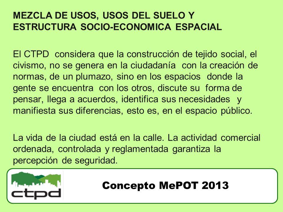 MEZCLA DE USOS, USOS DEL SUELO Y ESTRUCTURA SOCIO-ECONOMICA ESPACIAL El CTPD considera que la construcción de tejido social, el civismo, no se genera