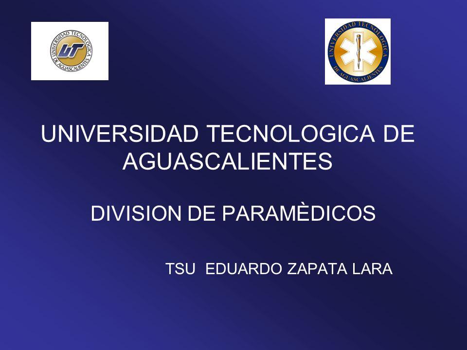 UNIVERSIDAD TECNOLOGICA DE AGUASCALIENTES DIVISION DE PARAMÈDICOS TSU EDUARDO ZAPATA LARA