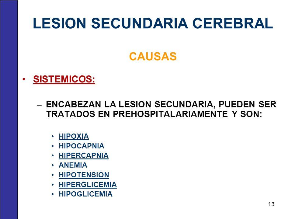 LESION SECUNDARIA CEREBRAL CAUSAS SISTEMICOS: –ENCABEZAN LA LESION SECUNDARIA, PUEDEN SER TRATADOS EN PREHOSPITALARIAMENTE Y SON: HIPOXIA HIPOCAPNIA H