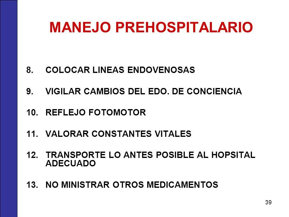 MANEJO PREHOSPITALARIO 8.COLOCAR LINEAS ENDOVENOSAS 9.VIGILAR CAMBIOS DEL EDO. DE CONCIENCIA 10.REFLEJO FOTOMOTOR 11.VALORAR CONSTANTES VITALES 12.TRA