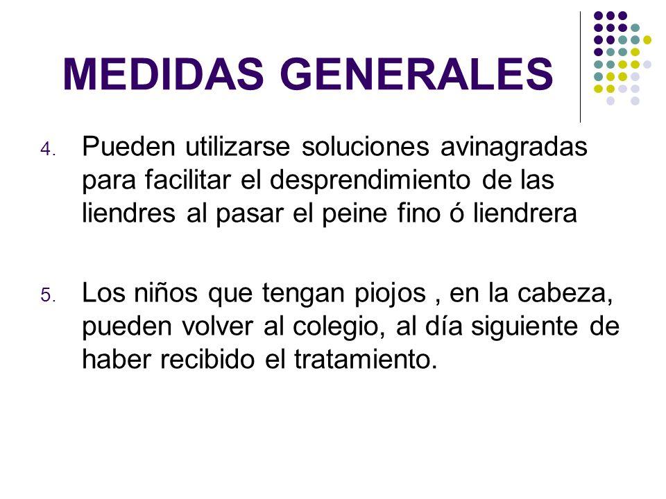 MEDIDAS GENERALES 4. Pueden utilizarse soluciones avinagradas para facilitar el desprendimiento de las liendres al pasar el peine fino ó liendrera 5.