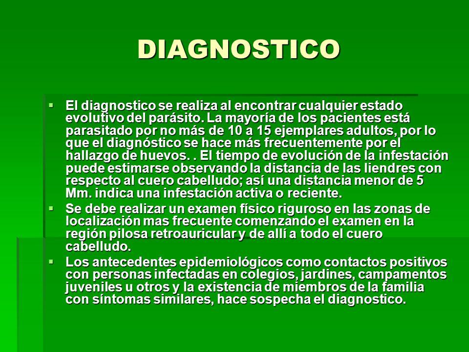 DIAGNOSTICO El diagnostico se realiza al encontrar cualquier estado evolutivo del parásito. La mayoría de los pacientes está parasitado por no más de