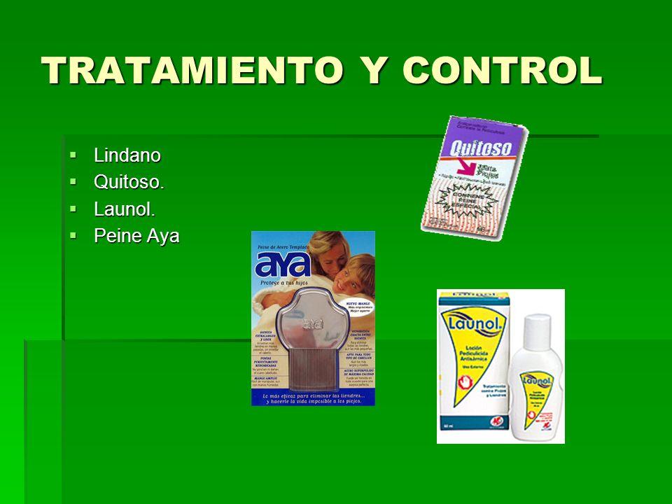 TRATAMIENTO Y CONTROL Lindano Lindano Quitoso. Quitoso. Launol. Launol. Peine Aya Peine Aya