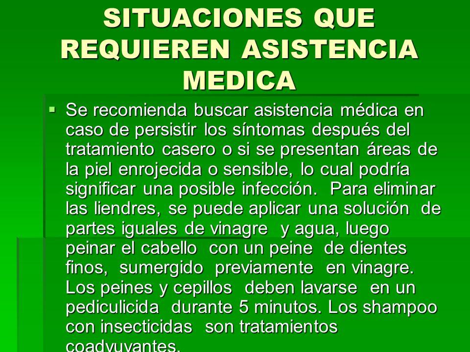 SITUACIONES QUE REQUIEREN ASISTENCIA MEDICA Se recomienda buscar asistencia médica en caso de persistir los síntomas después del tratamiento casero o
