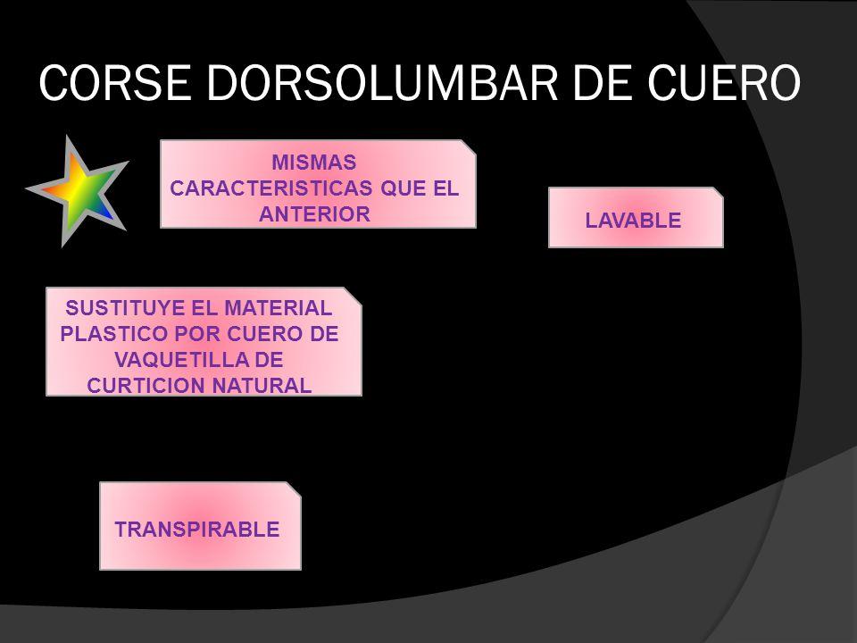 CORSE DORSOLUMBAR DE CUERO MISMAS CARACTERISTICAS QUE EL ANTERIOR SUSTITUYE EL MATERIAL PLASTICO POR CUERO DE VAQUETILLA DE CURTICION NATURAL TRANSPIR