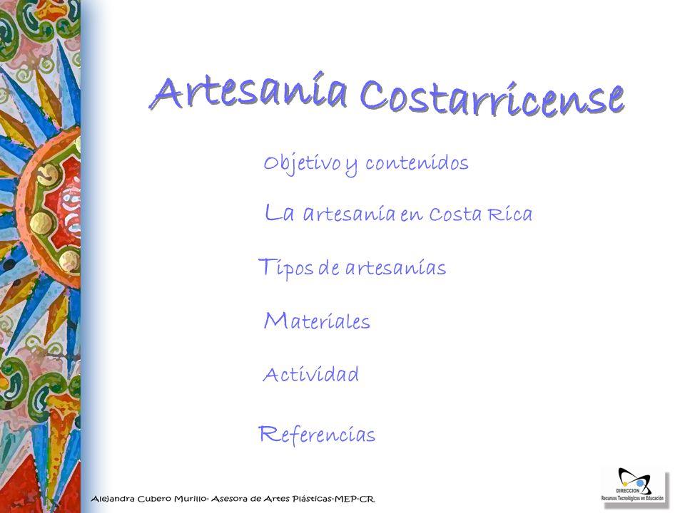L a a rtesanía en Costa Rica M ateriales T ipos de artesanías R eferencias Objetivo y contenidos Actividad