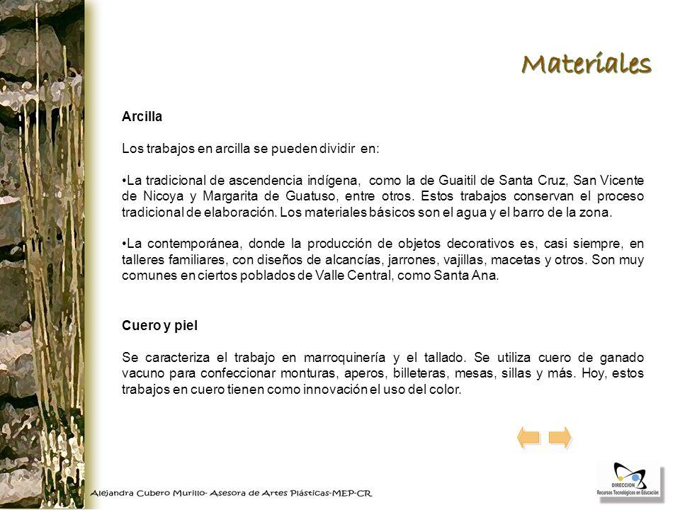 Arcilla Los trabajos en arcilla se pueden dividir en: La tradicional de ascendencia indígena, como la de Guaitil de Santa Cruz, San Vicente de Nicoya