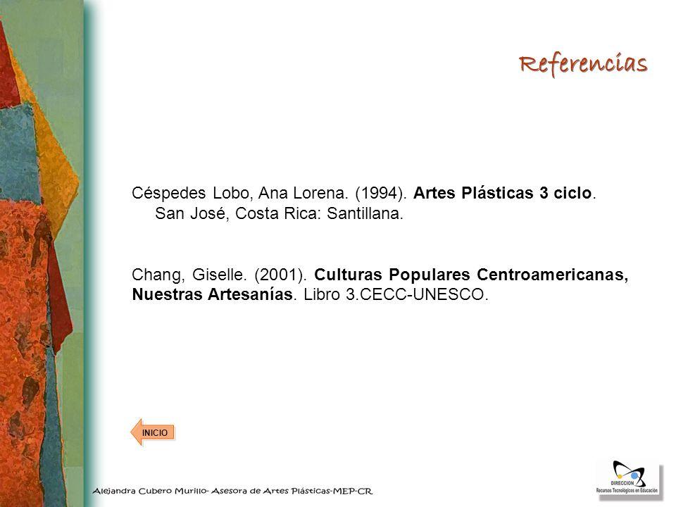 Céspedes Lobo, Ana Lorena. (1994). Artes Plásticas 3 ciclo. San José, Costa Rica: Santillana. Chang, Giselle. (2001). Culturas Populares Centroamerica