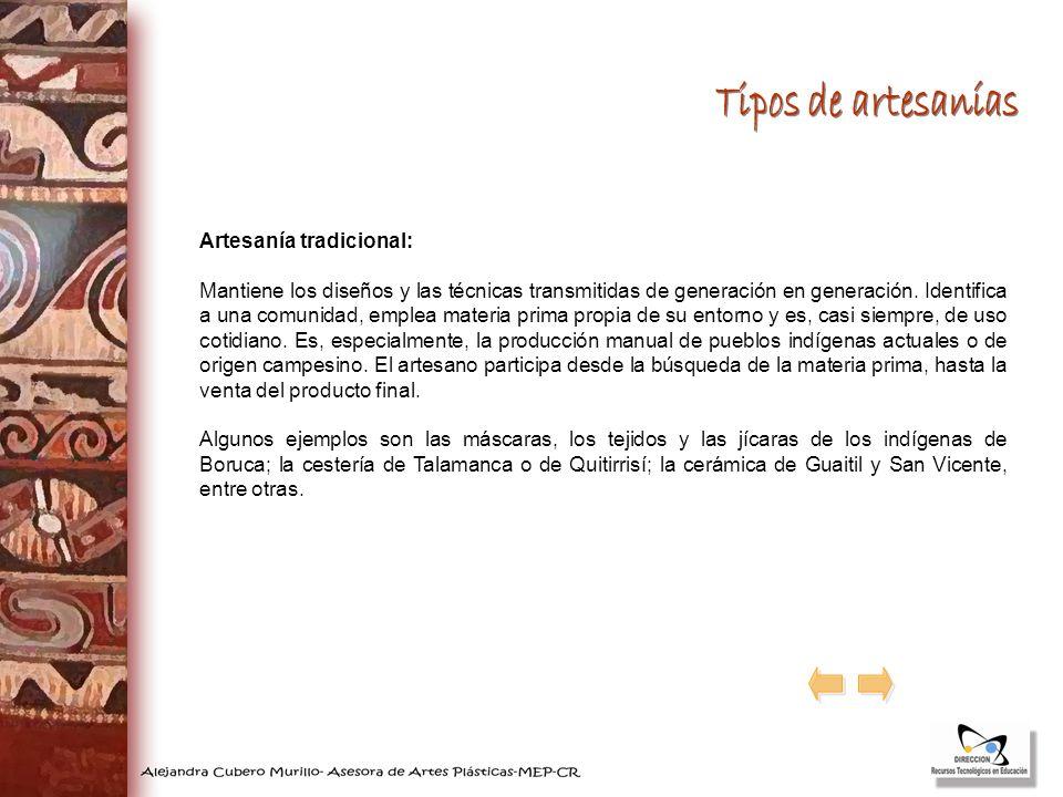 Artesanía tradicional: Mantiene los diseños y las técnicas transmitidas de generación en generación. Identifica a una comunidad, emplea materia prima
