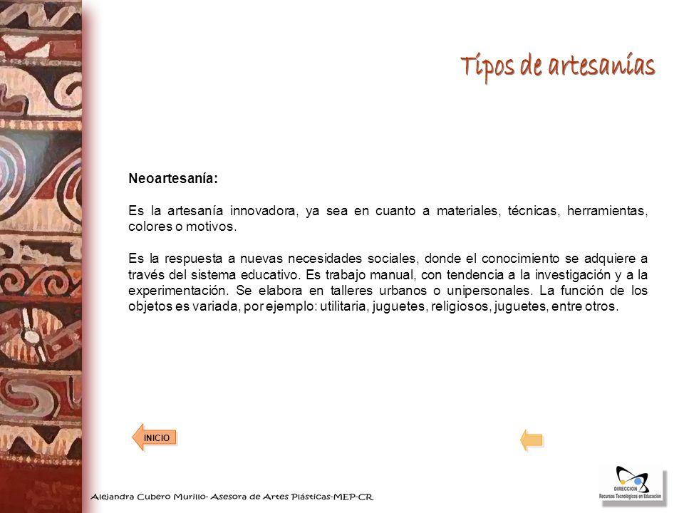Neoartesanía: Es la artesanía innovadora, ya sea en cuanto a materiales, técnicas, herramientas, colores o motivos. Es la respuesta a nuevas necesidad