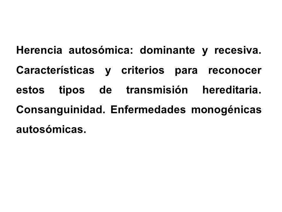 Herencia autosómica: dominante y recesiva.