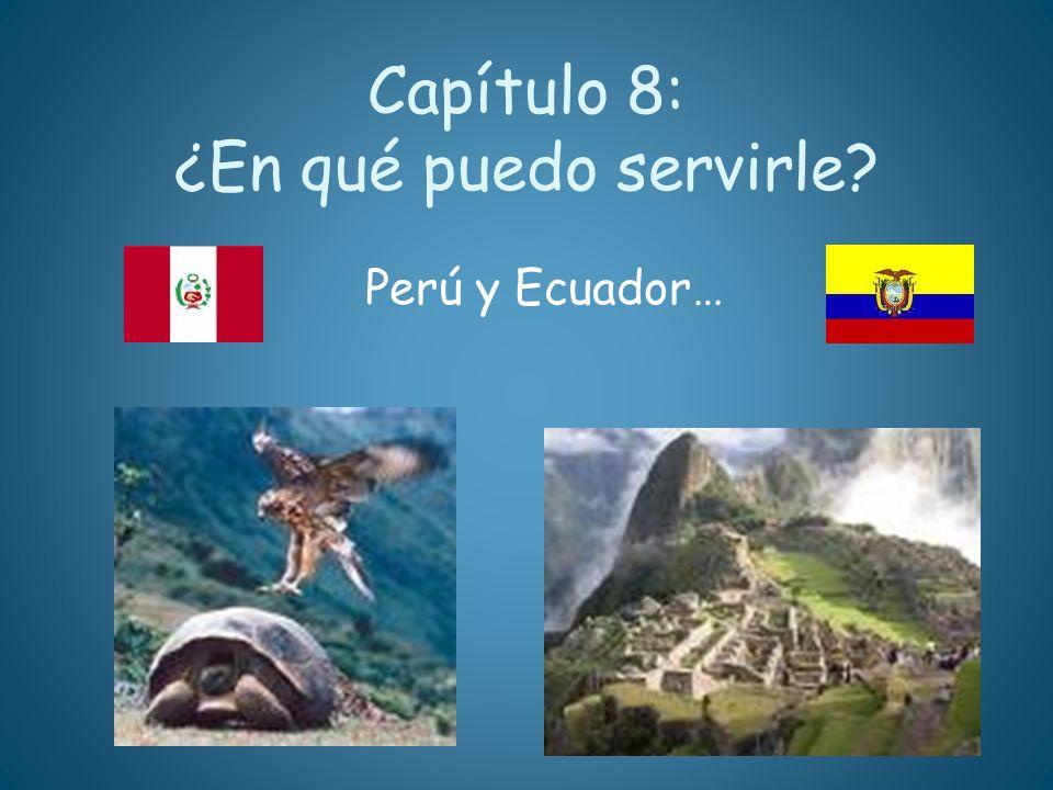 Capítulo 8: ¿En qué puedo servirle? Perú y Ecuador…