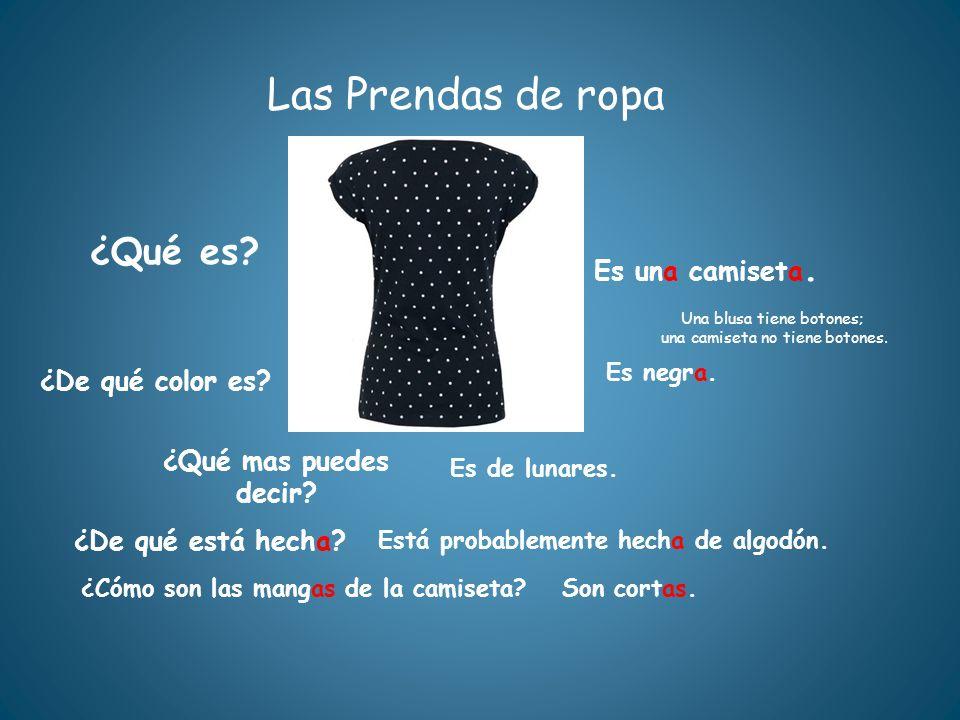 Las Prendas de ropa ¿Qué es? ¿De qué está hecha? Está probablemente hecha de algodón. Es una camiseta. ¿De qué color es? Es negra. ¿Qué mas puedes dec
