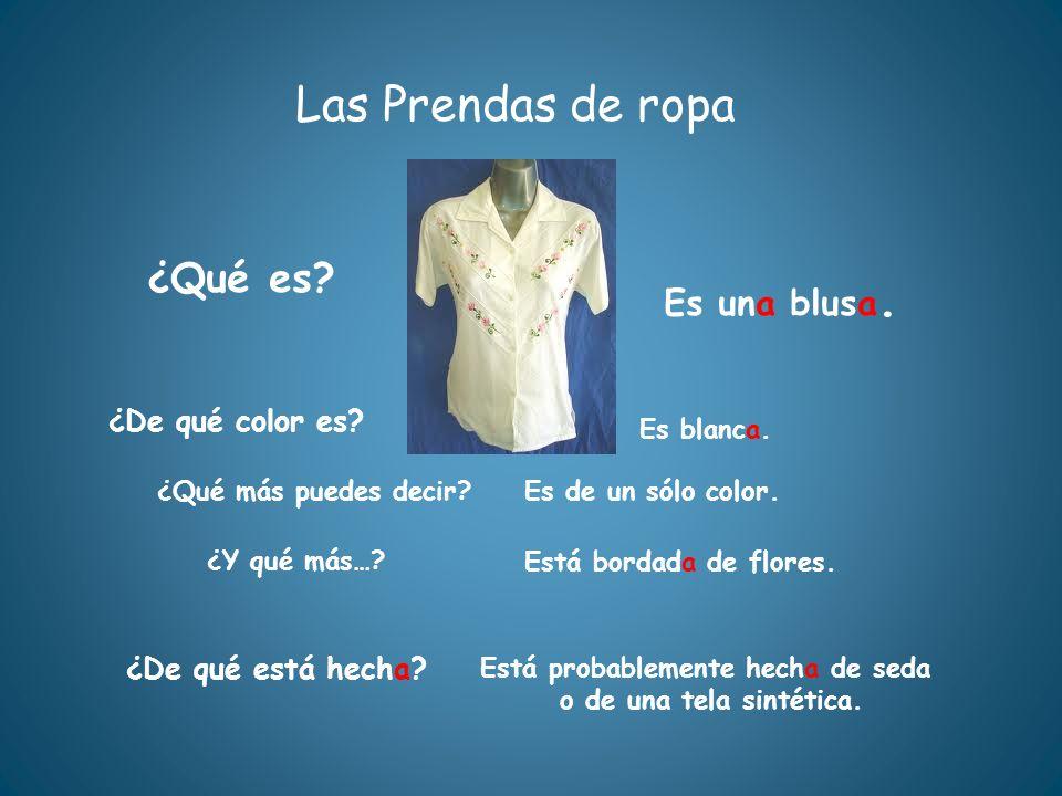 Las Prendas de ropa ¿Qué es? ¿De qué está hecha? Está probablemente hecha de seda o de una tela sintética. Es una blusa. ¿De qué color es? Está bordad