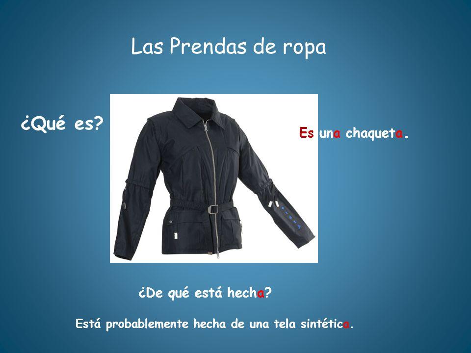 Las Prendas de ropa ¿Qué es? ¿De qué está hecha? Está probablemente hecha de una tela sintética. Es una chaqueta.