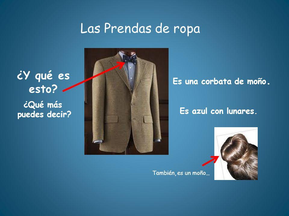 Las Prendas de ropa ¿Y qué es esto? Es una corbata de moño. ¿Qué más puedes decir? Es azul con lunares. También, es un moño…