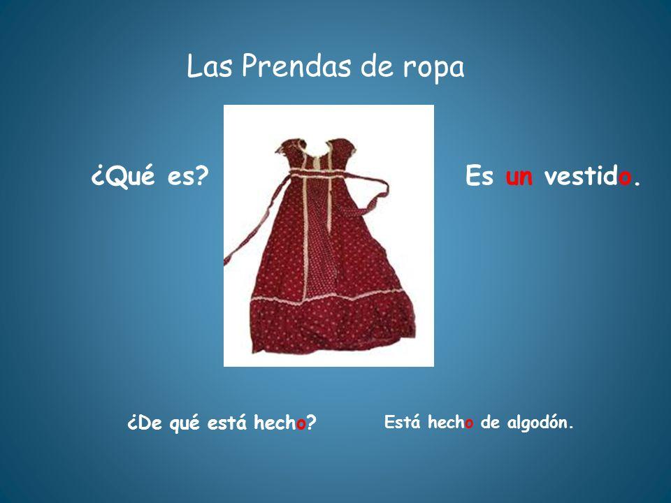 Las Prendas de ropa ¿Qué es?Es un vestido. ¿De qué está hecho? Está hecho de algodón.