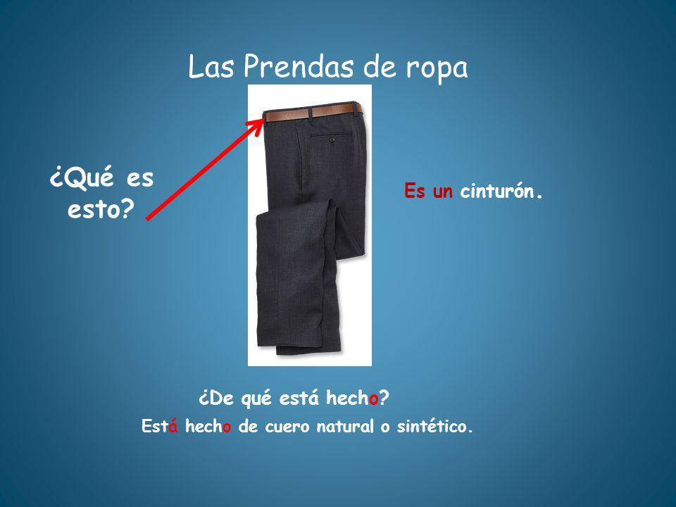 Las Prendas de ropa ¿Qué es esto? ¿De qué está hecho? Está hecho de cuero natural o sintético. Es un cinturón.