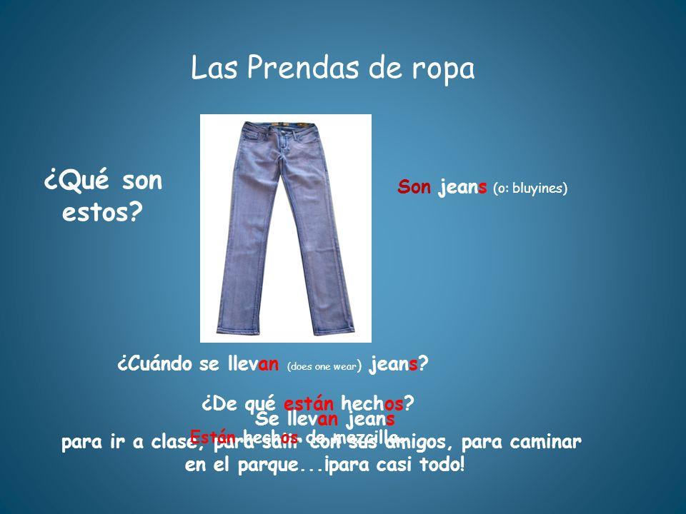 Se llevan jeans para ir a clase, para salir con sus amigos, para caminar en el parque...¡para casi todo! Las Prendas de ropa ¿Qué son estos? ¿De qué e