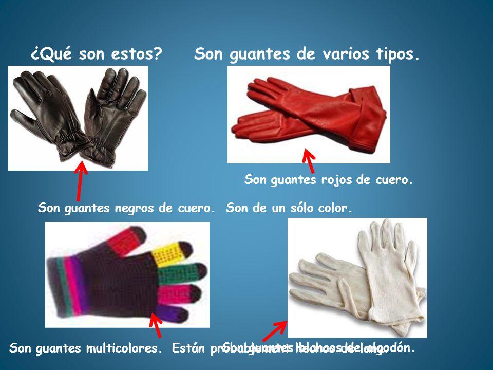 Son guantes negros de cuero. Son de un sólo color. ¿Qué son estos?Son guantes de varios tipos. Son guantes rojos de cuero. Son guantes multicolores. E