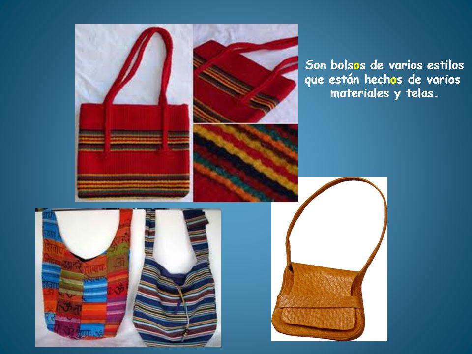 Son bolsos de varios estilos que están hechos de varios materiales y telas.