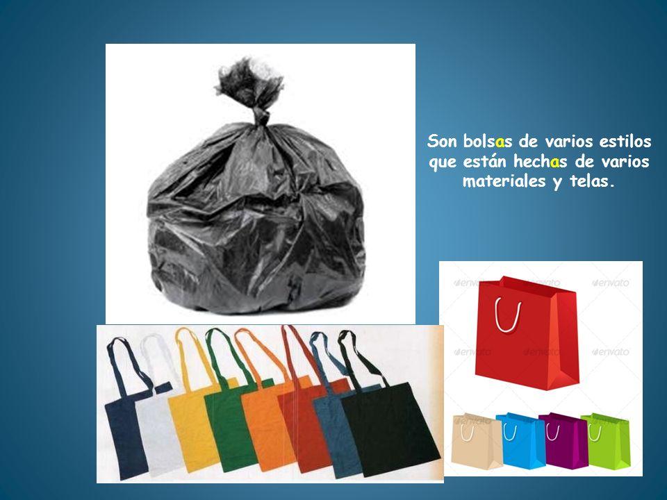 bolsas Son bolsas de varios estilos que están hechas de varios materiales y telas.