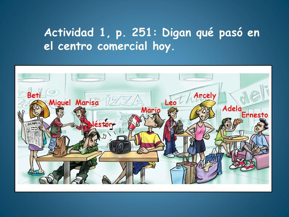 Actividad 1, p. 251: Digan qué pasó en el centro comercial hoy. Beti MiguelMarisa Néstor Mario Leo Arcely Adela Ernesto