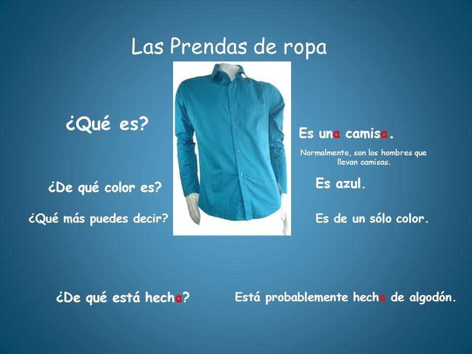 Las Prendas de ropa ¿Qué es? ¿De qué está hecha? Está probablemente hecha de algodón. Es una camisa. ¿De qué color es? Es azul. ¿Qué más puedes decir?