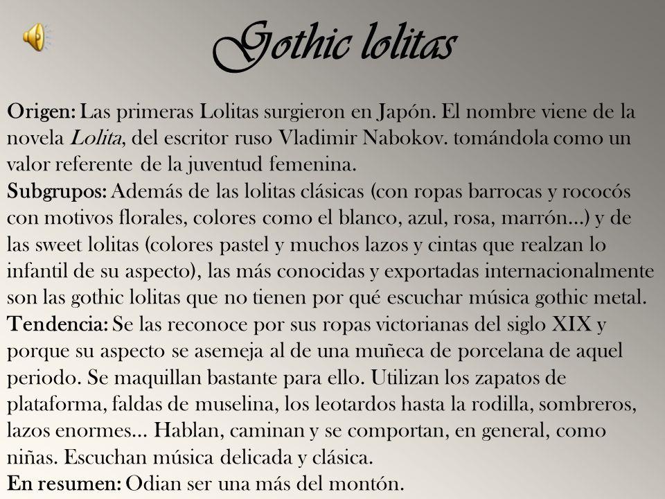 Gothic lolitas Origen: Las primeras Lolitas surgieron en Japón. El nombre viene de la novela Lolita, del escritor ruso Vladimir Nabokov. tomándola com
