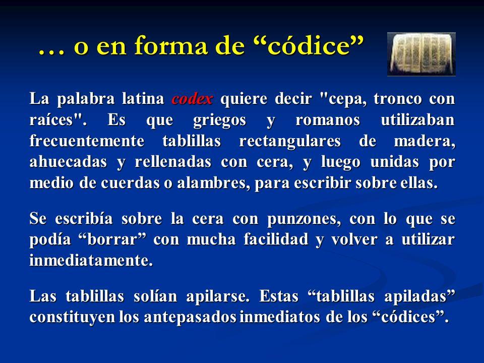 … o en forma de códice … o en forma de códice La palabra latina codex quiere decir