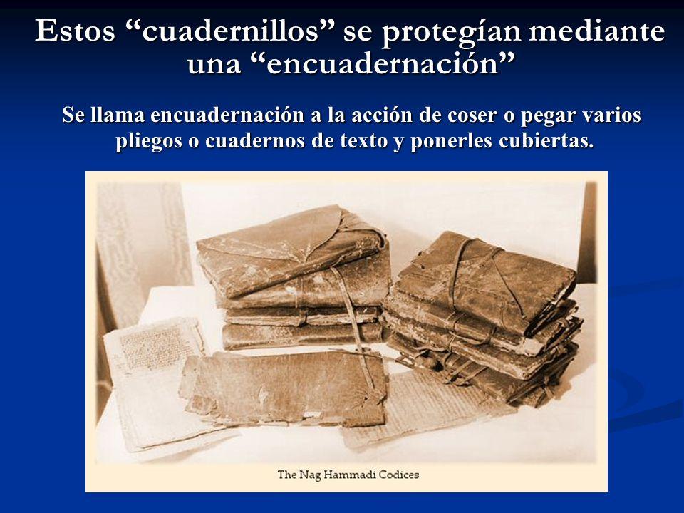 Estos cuadernillos se protegían mediante una encuadernación Se llama encuadernación a la acción de coser o pegar varios pliegos o cuadernos de texto y