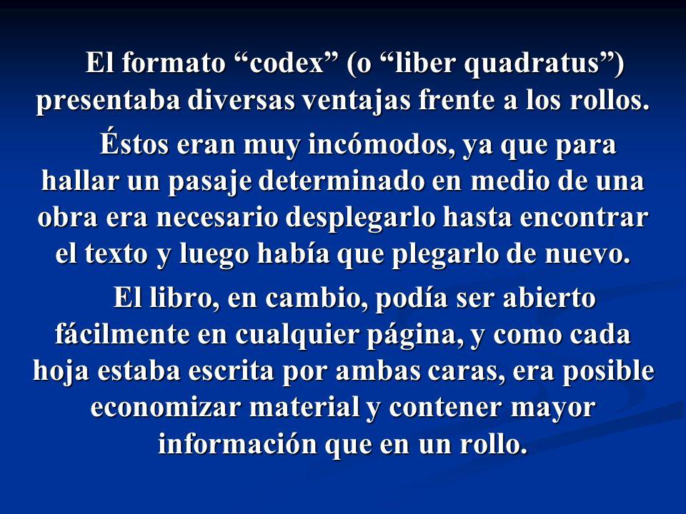 El formato codex (o liber quadratus) presentaba diversas ventajas frente a los rollos. El formato codex (o liber quadratus) presentaba diversas ventaj