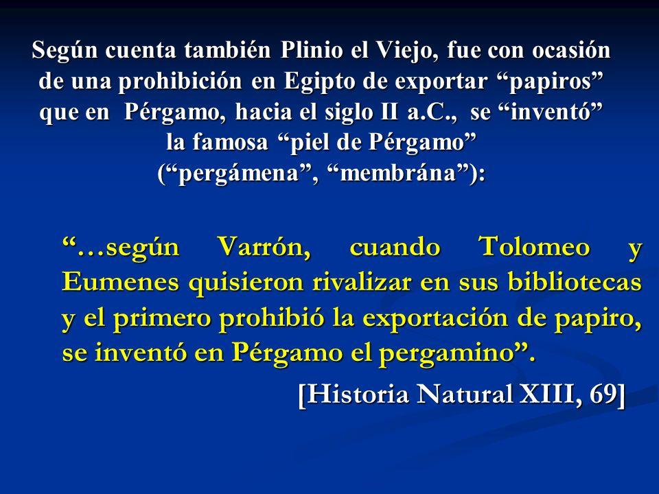 Según cuenta también Plinio el Viejo, fue con ocasión de una prohibición en Egipto de exportar papiros que en Pérgamo, hacia el siglo II a.C., se inve