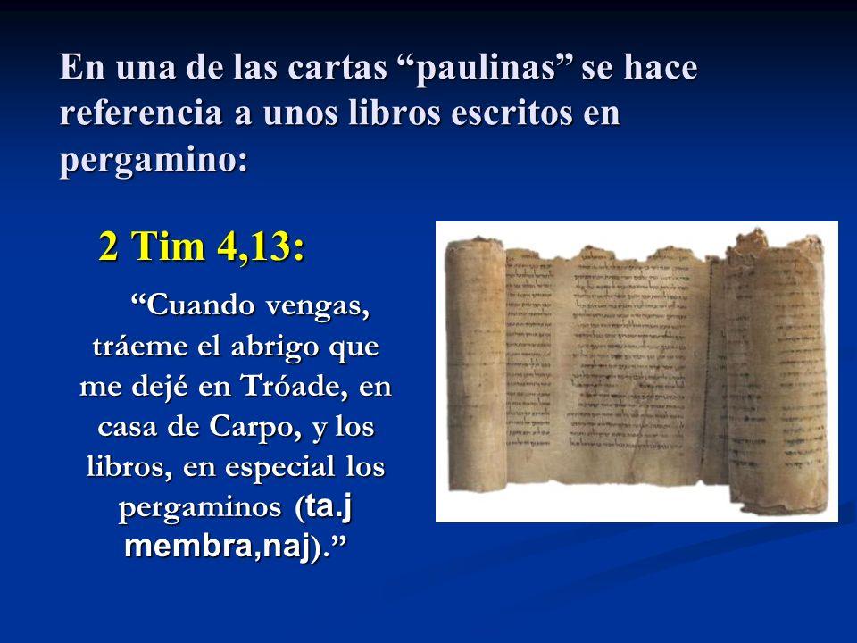 En una de las cartas paulinas se hace referencia a unos libros escritos en pergamino: 2 Tim 4,13: 2 Tim 4,13: Cuando vengas, tráeme el abrigo que me d