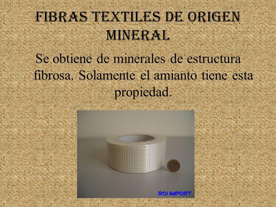 FIBRAS TEXTILES DE ORIGEN MINERAL Se obtiene de minerales de estructura fibrosa. Solamente el amianto tiene esta propiedad.